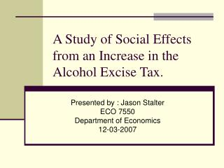 A Study of Social Effects from an Increase in the Alcohol Excise Tax.