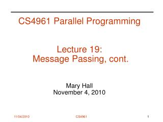 CS4961 Parallel Programming Lecture 19:   Message Passing, cont. Mary Hall November 4, 2010