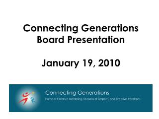 Connecting Generations Board Presentation January 19, 2010
