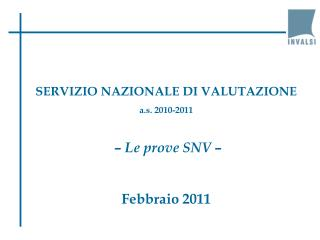 SERVIZIO NAZIONALE DI VALUTAZIONE a.s. 2010-2011 �  Le prove SNV  � Febbraio 2011