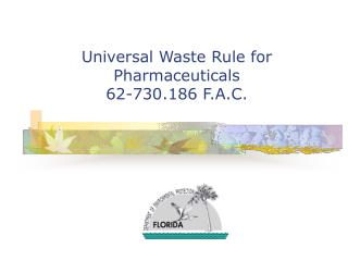 Universal Waste Rule for Pharmaceuticals  62-730.186 F.A.C.