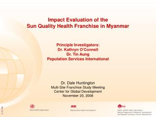 Impact Evaluation of the  Sun Quality Health Franchise in Myanmar Principle Investigators: