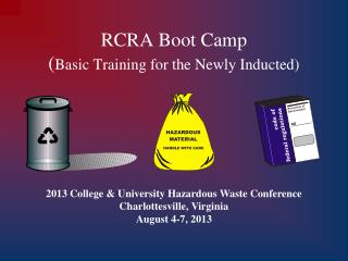 RCRA Boot Camp ( Basic Training for the Newly Inducted)