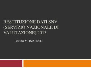 RESTITUZIONE DATI SNV (SERVIZIO NAZIONALE DI VALUTAZIONE) 2013