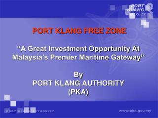 "PORT KLANG FREE ZONE ""A Great Investment Opportunity At Malaysia's Premier Maritime Gateway"" By"