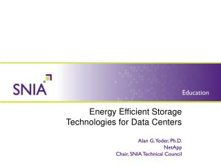 Energy Efficient Storage  Technologies for Data Centers Alan G. Yoder, Ph.D. NetApp