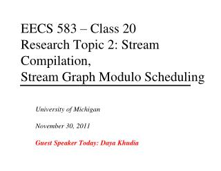 EECS 583 – Class 20 Research Topic 2: Stream Compilation, Stream Graph Modulo Scheduling