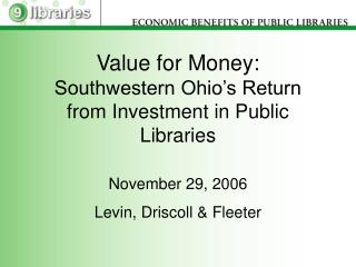 Value for Money:  Southwestern Ohio s Return from Investment in Public Libraries