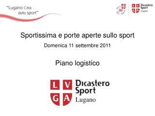 Sportissima e porte aperte sullo sport Domenica 11 settembre 2011 Piano logistico