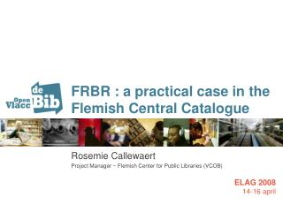 FRBR : a practical case in the Flemish Central Catalogue
