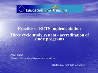 Practice of ECTS implementation  Three cycle study system - accreditation of study programs
