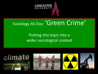 Sociology AS Day:  Green Crime   Putting this topic into a  wider sociological context