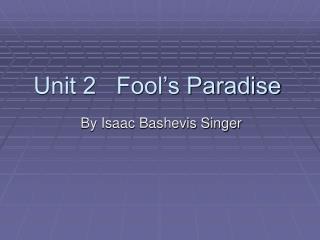 Unit 2   Fool s Paradise