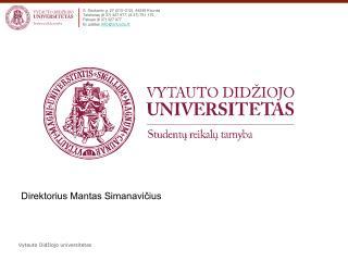 S. Daukanto g. 27 (210–212), 44249 Kaunas  Telefonas (8 37) 327 977, (8 37) 751 175