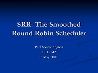 SRR: The Smoothed Round Robin Scheduler