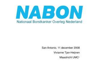 San Antonio, 11 december 2008 Vivianne Tjan-Heijnen Maastricht UMC +