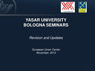 YASAR UNIVERSITY BOLOGNA SEMINARS  Revision and Updates European Union Center November, 2013