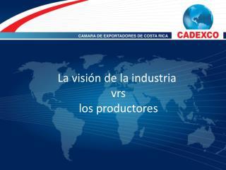 La visión de la industria vrs  los productores