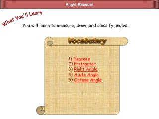 You will learn to measure, draw, and classify angles.