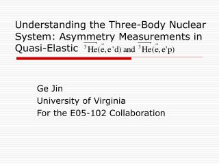 Ge Jin University of Virginia For the E05-102 Collaboration