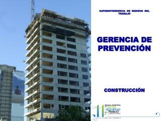SUPERINTENDENCIA  DE  RIESGOS  DEL  TRABAJO GERENCIA DE PREVENCIÓN CONSTRUCCIÓN