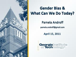 Gender Bias &  What Can We Do Today? Pamela Androff pamela.androff@gmail