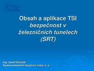 Obsah a aplikace TSI  bezpečnost v železničních tunelech (SRT)