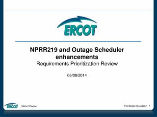 NPRR219 and Outage Scheduler enhancements Requirements Prioritization Review  06/09/2014