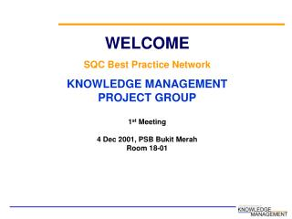 WELCOME  SQC Best Practice Network KNOWLEDGE MANAGEMENT PROJECT GROUP 1 st  Meeting