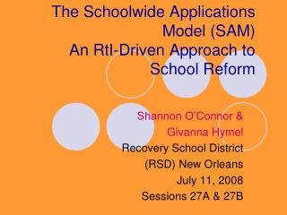 The Schoolwide Applications Model (SAM) An RtI-Driven Approach to School Reform