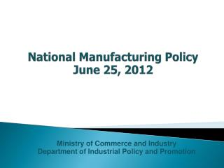 National Manufacturing Policy June 25, 2012