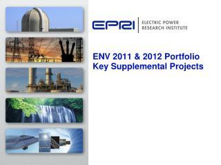ENV 2011 & 2012 Portfolio  Key Supplemental Projects