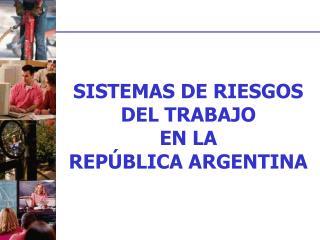SISTEMAS DE RIESGOS DEL TRABAJO  EN LA  REPÚBLICA ARGENTINA