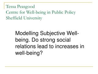 Tessa Peasgood Centre for Well-being in Public Policy Sheffield University