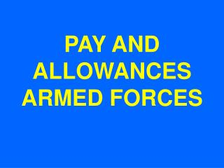 PAY AND ALLOWANCES  ARMED FORCES