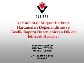 Kaan MEMİŞOĞLU TÜBİTAK-TEYDEB MADES - Uzman 27 - 28 Mayıs 2009 ANKARA