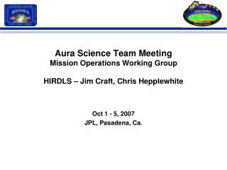 Aura Science Team Meeting Mission Operations Working Group HIRDLS – Jim Craft, Chris Hepplewhite
