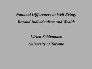 National Differences in Well Being: Beyond Individualism and Wealth Ulrich Schimmack