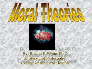 By: Ronald F. White, Ph.D Professor of Philosophy College of Mount St. Joseph