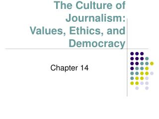 The Culture of  Journalism: Values, Ethics, and Democracy