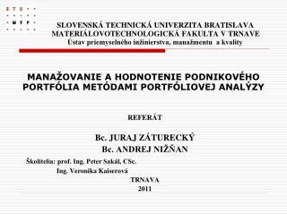 REFERÁT Bc. JURAJ ZÁTURECKÝ Bc. ANDREJ NIŽŇAN Školitelia: prof. Ing. Peter Sakál, CSc.