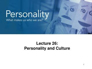 Lecture 26:  Personality and Culture