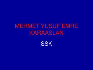 MEHMET YUSUF EMRE KARAASLAN
