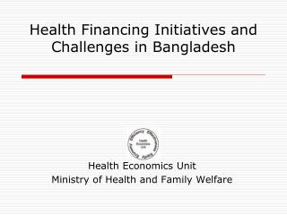 Health Financing Initiatives and Challenges in Bangladesh