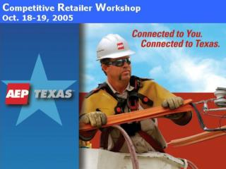 Welcome to AEP Texas'  2005  Competitive Retailer  Workshop Jeff Stracener