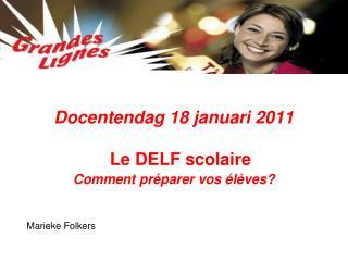 Docentendag 18 januari 2011 Le DELF scolaire  Comment préparer vos élèves?