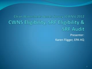 Clean Watersheds Needs Survey (CWNS) 2012 CWNS Eligibility, SRF Eligibility & SRF Audit