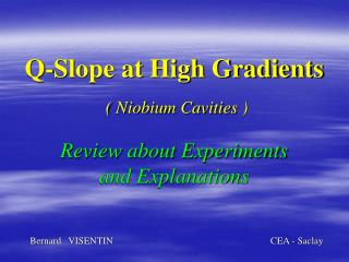 Q-Slope at High Gradients ( Niobium Cavities )  Review about Experiments and Explanations