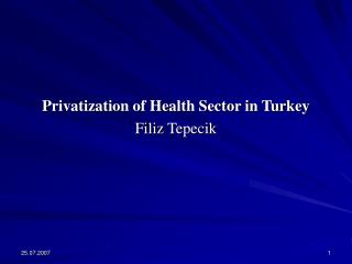 Privatization of Health Sector in Turkey Filiz Tepecik