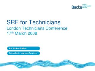 SRF for Technicians London Technicians Conference  17 th  March 2008